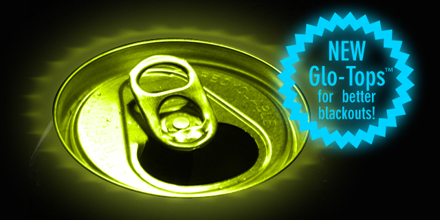 New glo-top beer can for better blackouts!